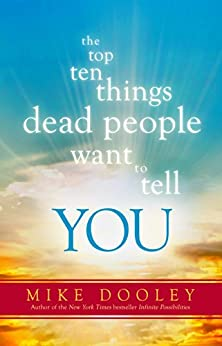 The Top Ten Things Dead People Want to Tell YOU by [Dooley, Mike]