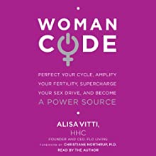 WomanCode: Perfect Your Cycle, Amplify Your Fertility, Supercharge Your Sex Drive, and Become a Power Source Audiobook by Alisa Vitti Narrated by Alisa Vitti
