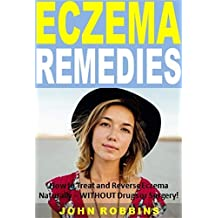 Eczema Remedies: How to Treat and Reverse Eczema Naturally -- WITHOUT Drugs or Surgery!