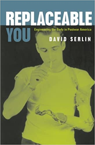 Replaceable You: Engineering the Body in Postwar America: David ...