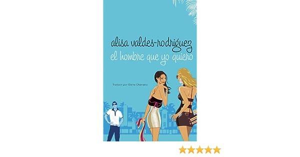 Amazon.com: El hombre que yo quiero (Spanish Edition) eBook: Alisa Valdes-Rodriguez: Kindle Store