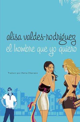 El hombre que yo quiero (Spanish Edition) by [Valdes-Rodriguez, Alisa