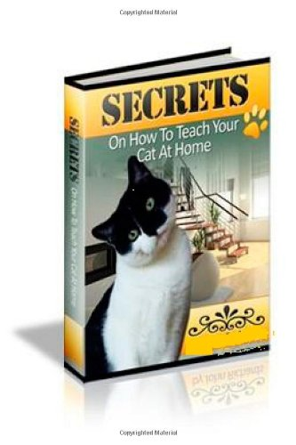 Download Secrets On How To Teach Your Cat At You House ebook