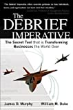 img - for [(The Debrief Imperative: The Secret Tool That is Transforming Businesses the World Over )] [Author: James D. Murphy] [Oct-2011] book / textbook / text book