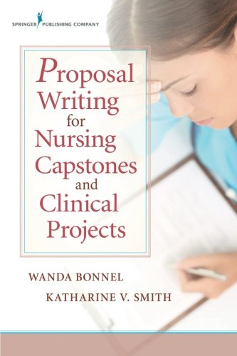 Proposal Writing for Nursing Capstones and Clinical Projects, by Wanda Bonnel PhD  GNP-BC  ANEF, Katharine Smith PhD  RN  ACNS-BC  CNE