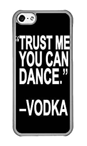 Apple Iphone 5C Case,WENJORS Personalized Trust me you can dance Hard Case Protective Shell Cell Phone Cover For Apple Iphone 5C - PC Transparent