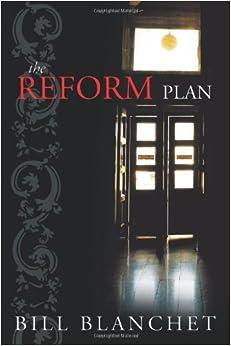 The Reform Plan by Bill Blanchet (2010-11-12)