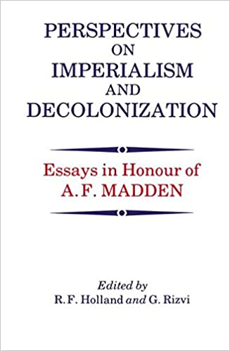 com perspectives on imperialism and decolonization essays perspectives on imperialism and decolonization essays in honour of a f madden 1st edition