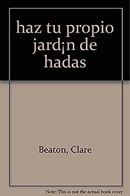 haz tu propio jardín de hadas: Amazon.es: Beaton, Clare: Libros