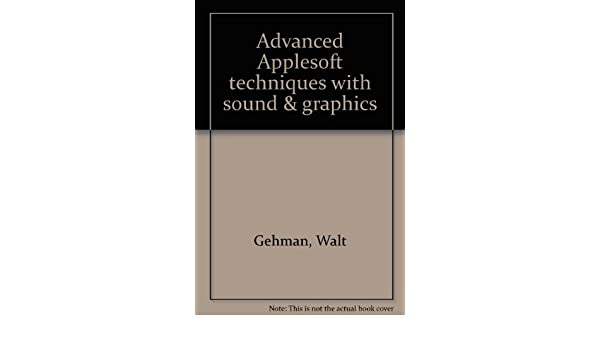 Advanced Applesoft techniques with sound & graphics: Walt