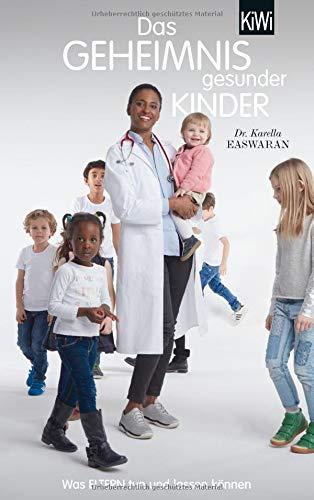 Das Geheimnis gesunder Kinder: Was Eltern tun und lassen können Taschenbuch – 11. Januar 2018 Karella Easwaran KiWi-Taschenbuch 3462049593 Erziehung / Eltern