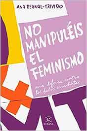 No manipuléis el feminismo: Una defensa contra los bulos machistas F. COLECCION: Amazon.es: Bernal Triviño, Ana: Libros