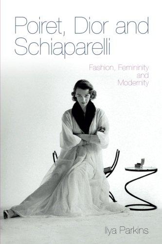 Poiret, Dior And Schiaparelli: Fashion, Femininity And Modernity