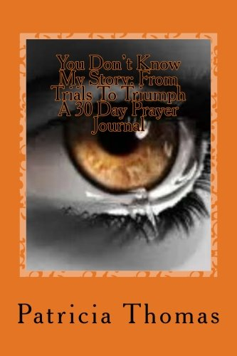 Download You Don't Know My Story:From Trials To Triumph A 30 Day Prayer Journal: A 30 Day Prayer Journal (1) ebook