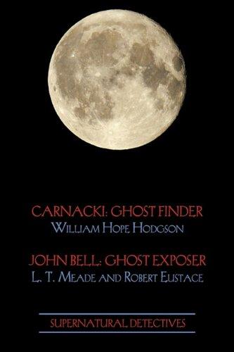 Supernatural Detectives 1 (Carnacki: Ghost Finder/John Bell: Ghost - Bell Finder