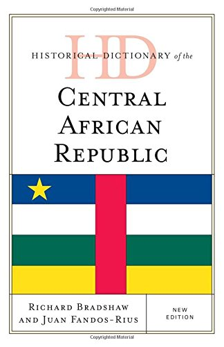 Historical Dictionary Of The Central African Republic (Historical Dictionaries Of Africa)