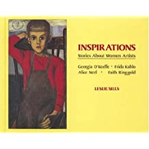 Inspirations: Stories about Women Artists: Georgia O'Keeffe, Frida Kahlo, Alice Neel, Faith Ringgold by Leslie Sills (1988-11-03)