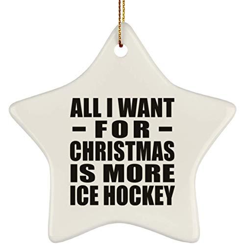 All I Want for Christmas is More Ice Hockey - Ceramic Star Ornament, Xmas Christmas Tree Decor-ation, Best Funny Gag Gift Idea for Family Friend Birthday Bday Xmas Wedding Anniversary