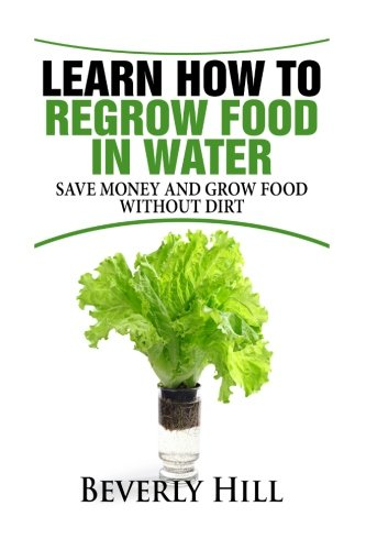 Regrow Healthy - Learn How to Regrow Food in Water: Save Money and Regrow Food in Water without Dirt (garden,greenhouse, regrow food, backyard growing)