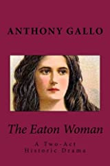 The Eaton Woman: A Two-Act Historic Dramedy Paperback