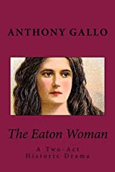 The Eaton Woman: A Two-Act Historic Dramedy