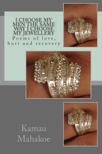 Download I Choose My Men The same way I Choose My Jewellery: Poems of love, hurt and recovery (This is Kamau) (Volume 1) PDF