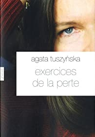 Exercices de la perte par Agata Tuszynska