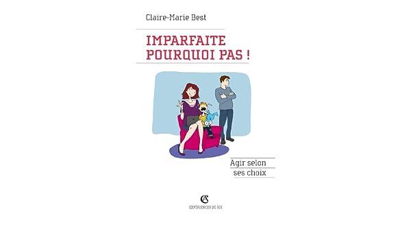Imparfaite, pourquoi pas ! : Agir selon ses choix (Hors collection) (French Edition)