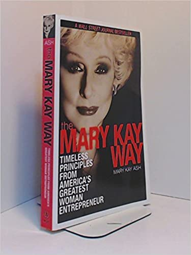 The Mary Kay Way: Timeless Principles from America's Greatest Woman Entrepreneur