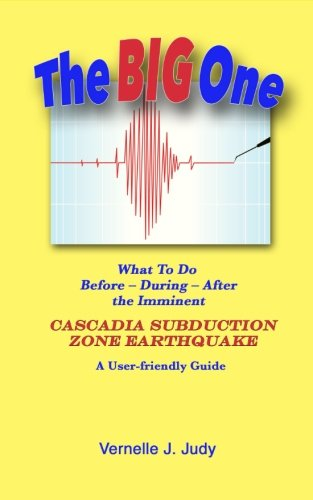 Read Online The Big One: What To Do Before, During, After the Imminent Cascadia Subduction Zone Earthquake PDF