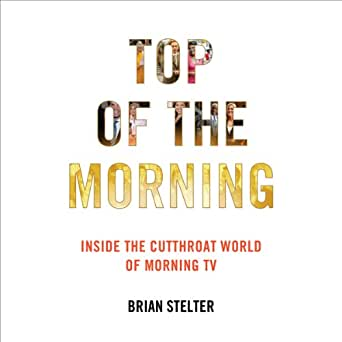Amazoncom Top Of The Morning Inside The Cutthroat World Of