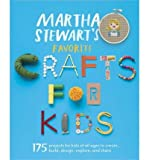 Martha Stewart's Favorite Crafts for Kids: 175 Projects for Kids of All Ages to Create, Build, Design, Explore, and Share (Paperback) - Common