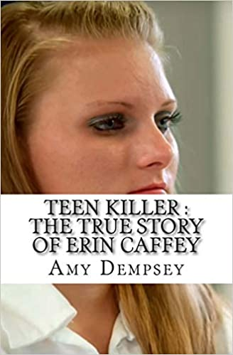 Teen Killer The True Story Of Erin Caffey Dempsey Amy 9781544606705 Amazon Com Books Only daughter erin was missing. true story of erin caffey