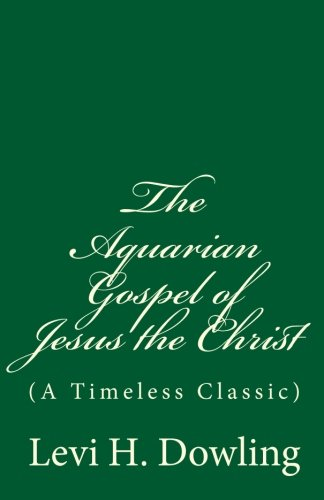 The Aquarian Gospel of Jesus the Christ: (A Timeless Classic)