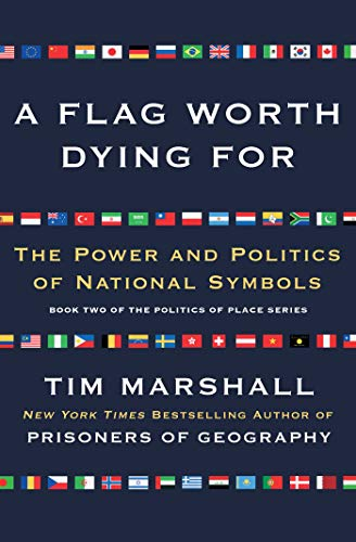 Flag Places - A Flag Worth Dying For: The Power and Politics of National Symbols (Politics of Place)