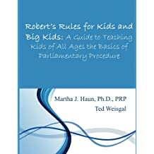 Robert's Rules for Kids and Big Kids: A Guide to Teaching Kids of All Ages the Basics of Parliamentary Procedure