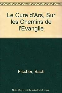 Hardcover le cure d'ars, sur les chemins de l'evangile [French] Book