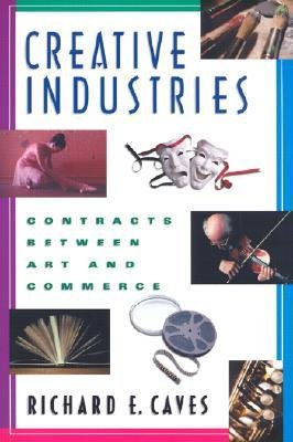 Read Online [(Creative Industries: Contracts Between Art and Commerce )] [Author: Richard E. Caves] [May-2002] PDF