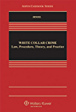 White Collar Crime: Law, Procedure, Theory, and Practice (Aspen Casebook)