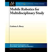 Mobile Robotics for Multidisciplinary Study (Synthesis Lectures on Control and Mechatronics)
