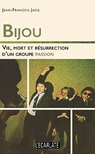 Bijou : Vie, mort et résurrection d'un groupe passion par Jean-François Jacq