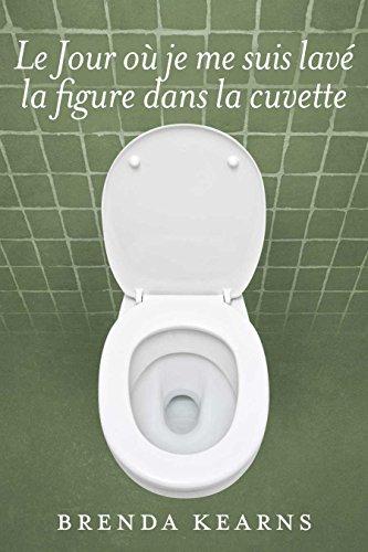 Le Jour Où Je Me Suis Lavé La Figure Dans La Cuvette French Edition