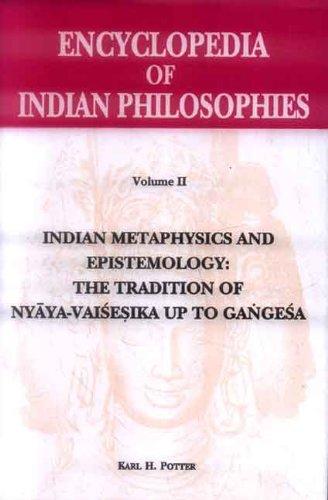 Encyclopedia of Indian Philosophies Vol. 2: Indian Metaphysics and Epistemology: The Tradition of Nyaya-Vaisesika up to Gangesa