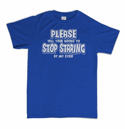Please Tell Your Boobs To Stop Staring At My Eyes Funny Rude Humor T-shirt
