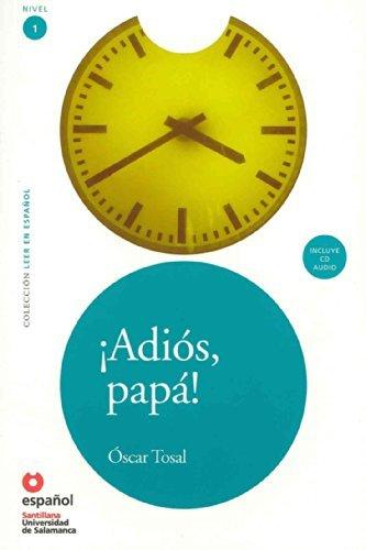 Adios, Papa! (ED10+CD) (Googbye, Father!) (Leer en Espanol 1) (Spanish Edition) by Oscar Tosal (2011-03-07) pdf epub