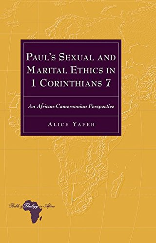 Download Paul's Sexual and Marital Ethics in 1 Corinthians 7: An African-Cameroonian Perspective (Bible and Theology in Africa) pdf epub