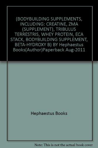 ([ Bodybuilding Supplements, Including: Creatine, Zma (Supplement), Tribulus Terrestris, Whey Protein, Eca Stack, Bodybuilding Supplement, Beta-Hydroxy B ] By Hephaestus Books ( Author ) [ 2011 ) [ Paperback ])