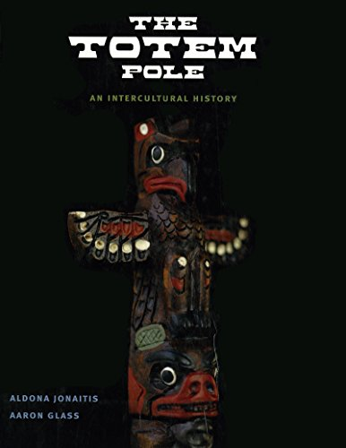 The Totem Pole: An Intercultural History (American Indian Poles Native Totem)