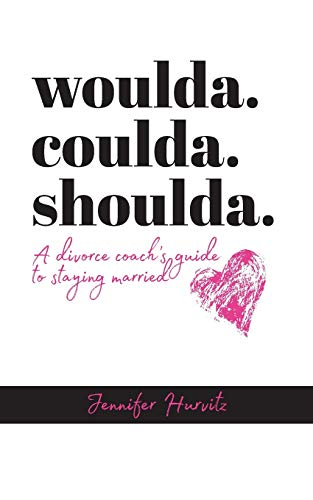 Pdf Self-Help Woulda. Coulda. Shoulda.: A Divorce Coach's Guide to Staying Married