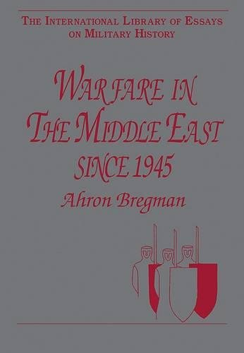 Warfare in the Middle East since 1945 (The International Library of Essays on Military History) pdf